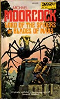 Lord Of The Spiders Or Blades Of Mars (Michael Kane, Vol. 2)