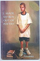 I Made My Boy Out Of Poetry: Poems, Stories, Dreams & Sho 'Nuff Truths