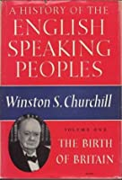 A History Of The English Speaking Peoples, Volume I: The Birth of Britain