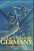 Aces Against Germany: The American Aces Speak, Volume I