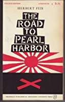 The Road to Pearl Harbor; The Coming of the War Between the United States and Japan.
