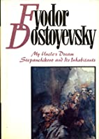 Fyodor Dostoyevsky's Selected Works: My Uncle's Dream and Stepanchikovo and Its Inhabitants