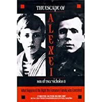 The Escape of Alexei, Son of Tsar Nicholas II: What Happened the Night the Romanov Family Was Executed (Hardcover)