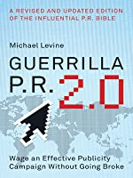 Guerrilla PR 2.0: Wage an Effective Publicity Campaign without Going Broke