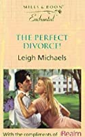 The Perfect Divorce! (Harlequin Romance, No. 3444)