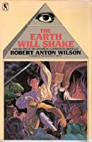 The Earth Will Shake (Historical Illuminatus Chronicles 1)