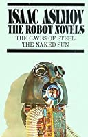 The Robot Novels: The Caves of Steel / The Naked Sun (Robot, #1-2)