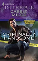 Criminally Handsome (Kenner County Crime Unit #4) (Harlequin Intrigue #1126)