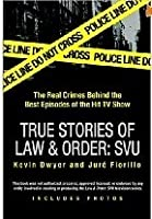 True Stories of Law & Order, Special Victims Unit: The Real Crimes Behind the Best Episodes of the Hit TV Show