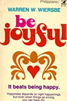 Be Joyful: Philippians: It Beats Being Happy