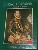 King Of Two Worlds Philip Ii Of Spain