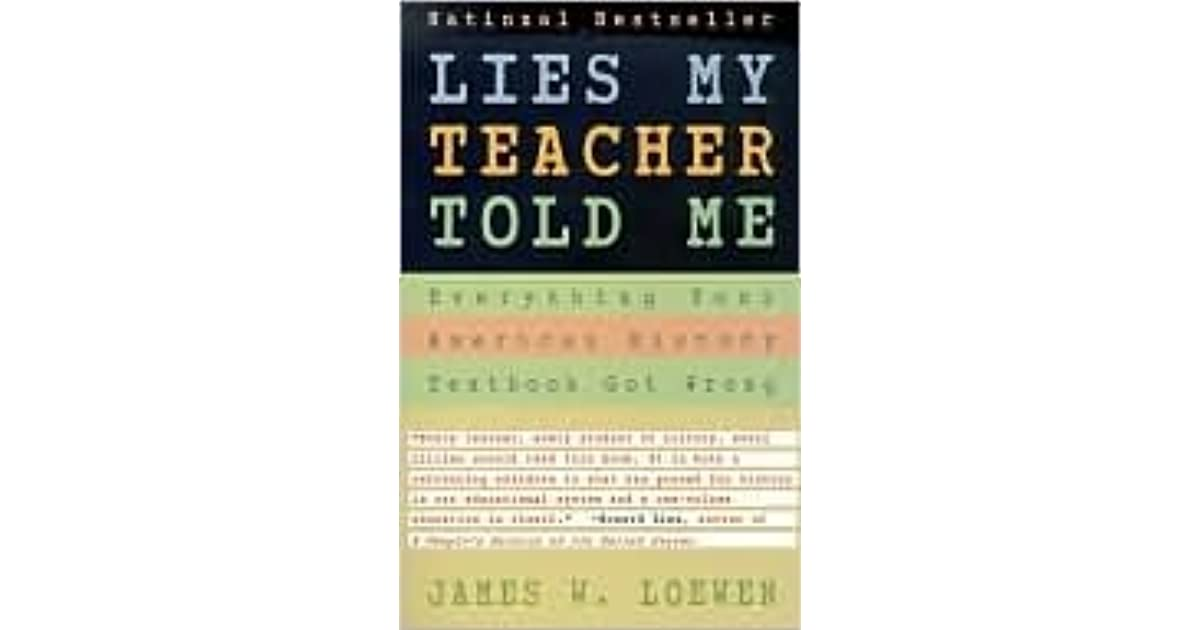 lies my teacher told me ch Summary of james loewen's 5-8th chapters of lies my teacher told me  / how is this examination of this chapter ethnographic in a sense.