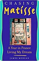 Chasing Matisse: A Year in France Living My Dream