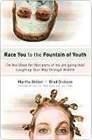 Race You to the Fountain of Youth: I'm Not Dead Yet (But parts of me are going fast)