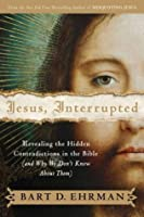Jesus, Interrupted: Revealing the Hidden Contradictions in the Bible & Why We Don't Know about Them