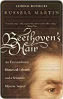 Beethoven's Hair: An Extraordinary Historical Odyssey and a Scientific Mystery Solved