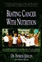 Beating Cancer with Nutrition: Clinically Proven and Easy-To-Follow Strategies to Improve Your Quality and Quantity of Life and Chances for a Complet