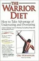 The Warrior Diet: How to Make Advantage of Undereating and Overeating
