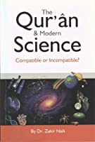 The Qur'an and Modern Science, Compatible or Incompatible