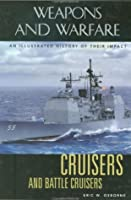 Cruisers and Battle Cruisers: An Illustrated History of Their Impact