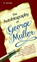 Autobiography of George Muller: The Life of Trust