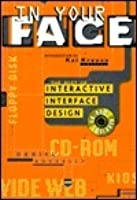 In Your Face: The Best of Interactive Interface Design, with Interactive CD-ROM Companion