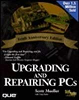 Upgrading and Repairing PCs [With (2) Videos, A+ Training, Reference Table for 3,600]