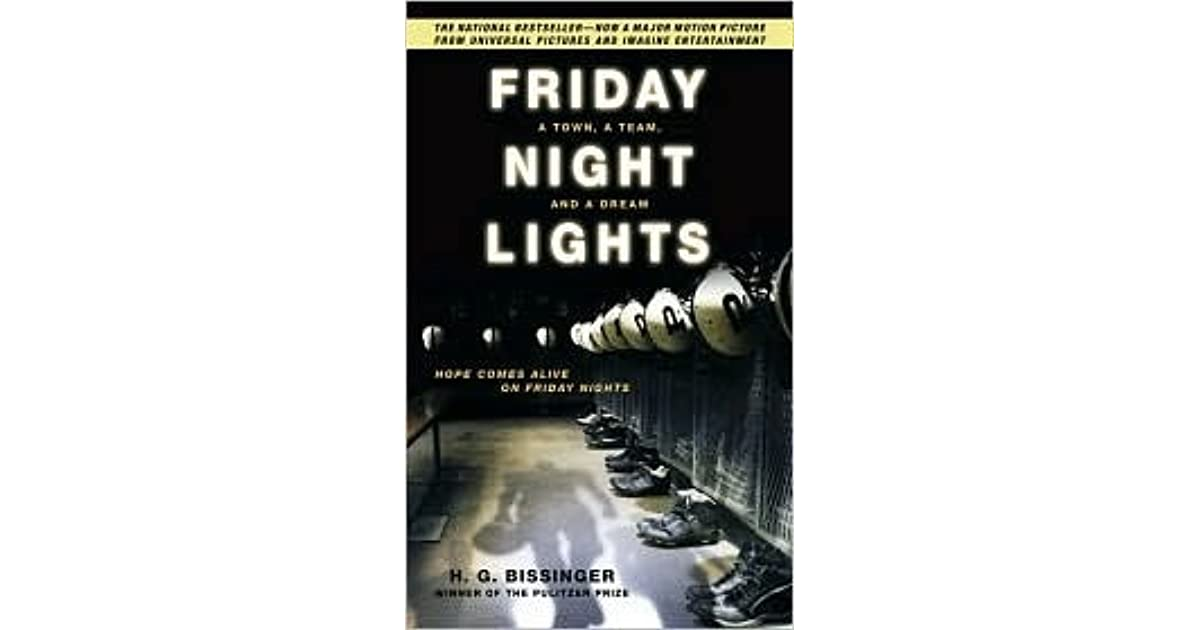 friday night lights by hg bissinger essay Establish the purpose of the novel and the movie friday night lights, by hg bissinger are they the same different how why what values.