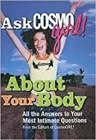 Ask CosmoGIRL! About Your Body: All the Answers to Your Most Intimate Questions