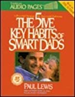 The Five Key Habits of Smart Dads: Secrets of Fast-Track Fathering (2 Cassettes)