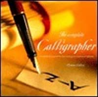 The complete calligrapher: A comprehensive guide from basic techniques to inspirational alphabets