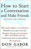 How To Start A Conversation And Make Friends -Revised and Updated