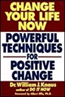Change Your Life Now: Powerful Techniques for Achieving Positive Change
