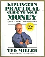 Kiplinger's Practical Guide to Your Money, Revised and Updated: Keep More of It, Make It Grow, Enjoy It, Protect It, Pass It on