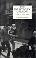 The Palestinian Uprising: A War By Other Means