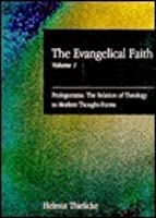 The Evangelical Faith: Prolegomena (The Evangelical Faith , Vol 1)
