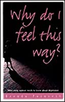 Why Do I Feel This Way?: What Every Women Needs to Know about Depression
