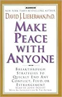 Make Peace with Anyone: Proven Strategies to End Any Conflict, Feud, or Estrangement Now