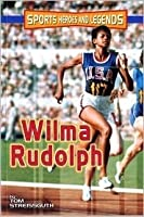 Wilma Rudolph (Sports Heroes and Legends)