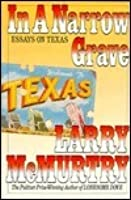 In a Narrow Grave: Essays on Texas: With a New Preface