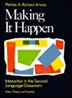 Making It Happen: Interaction in the Second Language Classroom: From Theory to Practice