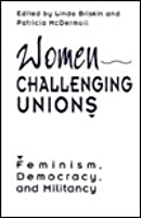 Women Challenging Unions: Feminism, Democracy And Militancy