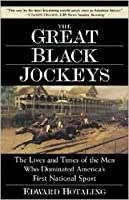 The Great Black Jockeys: The Lives and Times of the Men Who Dominated America's First National Sport