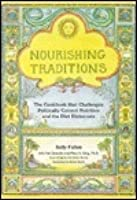 Nourishing Traditions: The Cookbook That Challenges Politically Correct Nutrition and The...