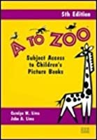 A A To Zoo: Subject Access To Children's Picture Books