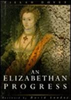 An Elizabethan Progress: The Queen's Journey Into East Anglia, 1578