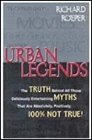Urban Legends: The Truth Behind All Those Deliciously Entertaining Myths That Are Absolutely, Positively, 100% Not True