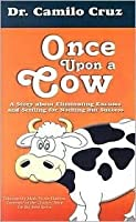 Once Upon a Cow: A Story about Eliminating Excuses and Settling for Nothing But Success