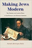 Making Jews Modern: The Yiddish and Ladino Press in the Russian and Ottoman Empires