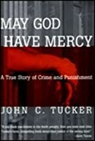 a review of john tuckers book may god have mercy The project gutenberg ebook of we and our neighbors,  from the foregoing letter our readers may have  now i think it's a great mercy and favor to have a.